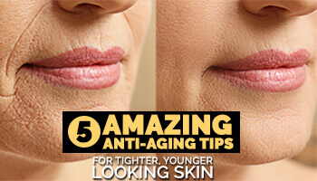 5 Amazing Anti-Aging Tips for Tighter, Younger Looking Skin