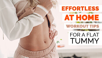 7 Effortless At Home Workout Tips For A Flat Tummy