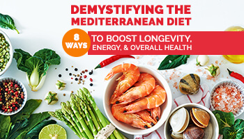 Demystifying The Mediterranean Diet: 8 Ways to Boost Longevity, Energy, & Overall Health