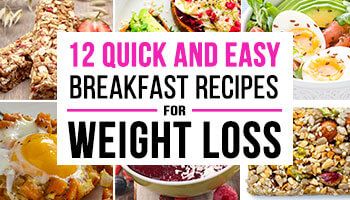 12 Quick And Easy Breakfast Recipes for Weight Loss
